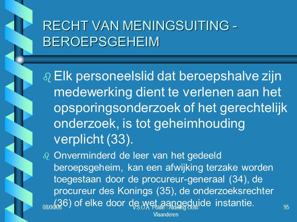 08/06/06V.S.O.A. Politie - Afdeling Oost- Vlaanderen 95 RECHT VAN MENINGSUITING - BEROEPSGEHEIM b b Elk personeelslid dat beroepshalve zijn medewerkin