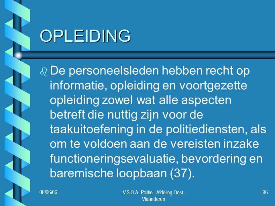 08/06/06V.S.O.A. Politie - Afdeling Oost- Vlaanderen 96 OPLEIDING b b De personeelsleden hebben recht op informatie, opleiding en voortgezette opleidi