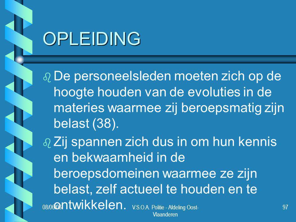 08/06/06V.S.O.A. Politie - Afdeling Oost- Vlaanderen 97 OPLEIDING b b De personeelsleden moeten zich op de hoogte houden van de evoluties in de materi