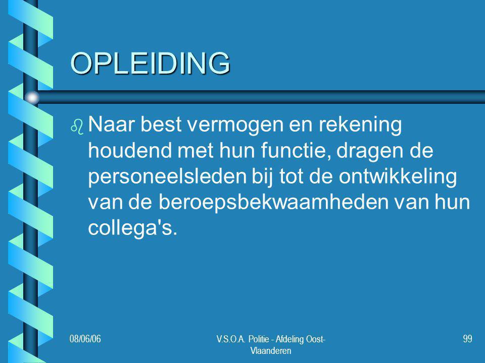 08/06/06V.S.O.A. Politie - Afdeling Oost- Vlaanderen 99 OPLEIDING b b Naar best vermogen en rekening houdend met hun functie, dragen de personeelslede
