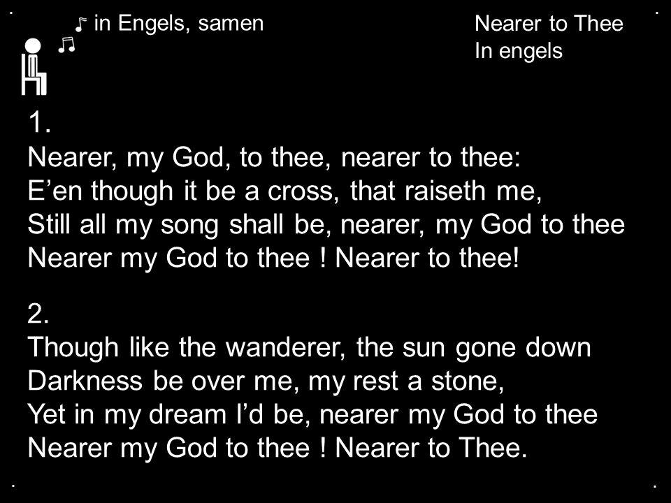 ....Nearer to Thee In engels 1.