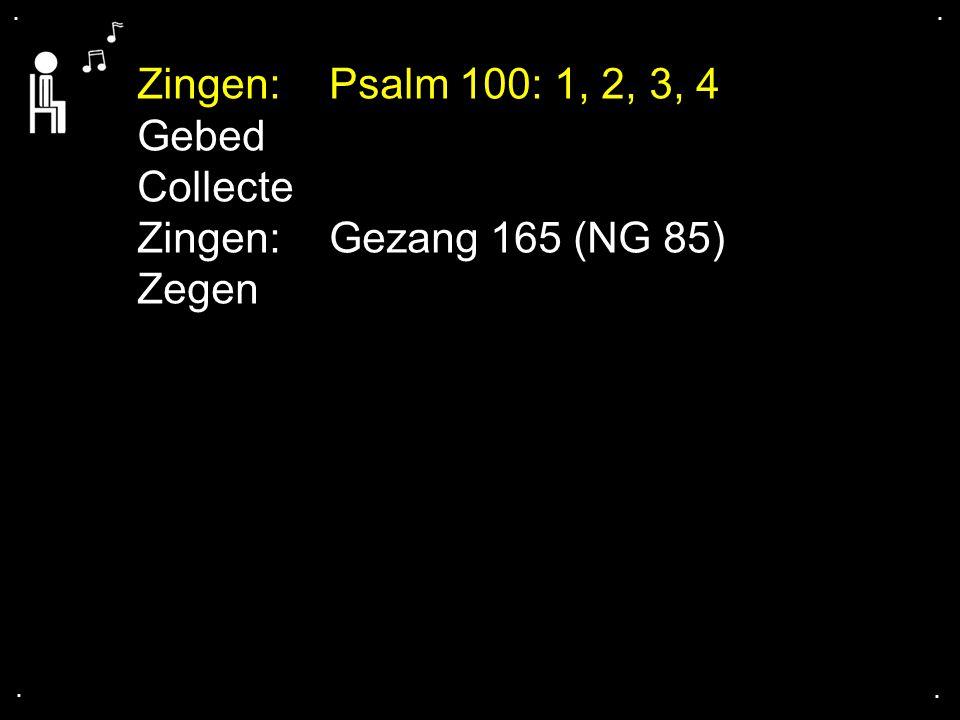 .... Zingen:Psalm 100: 1, 2, 3, 4 Gebed Collecte Zingen:Gezang 165 (NG 85) Zegen