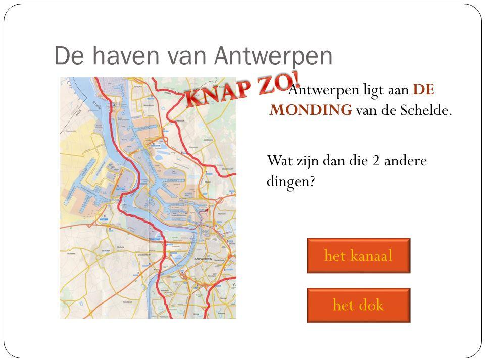De haven van Antwerpen Antwerpen ligt aan DE MONDING van de Schelde.