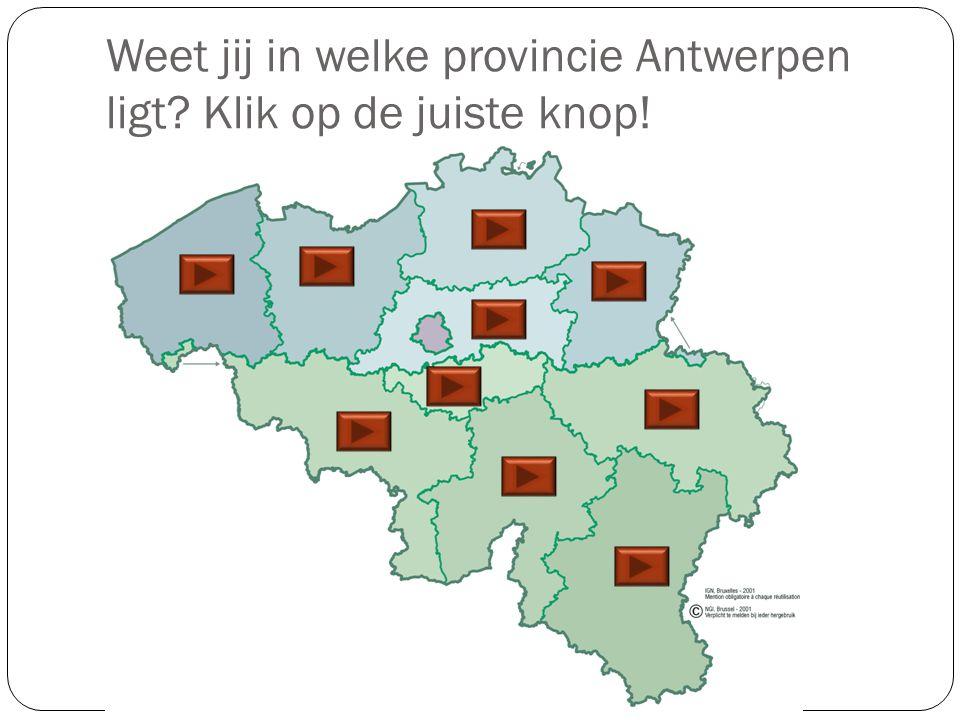 Weet jij in welke provincie Antwerpen ligt? Klik op de juiste knop!