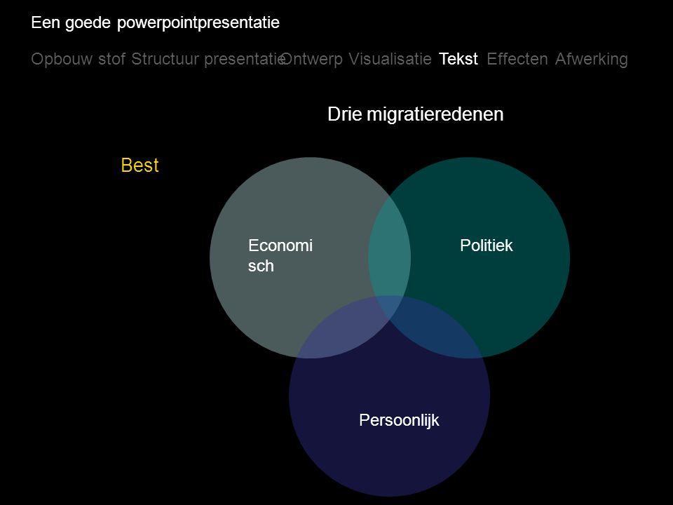 Een goede powerpointpresentatie Opbouw stofStructuur presentatieOntwerpVisualisatieTekstEffectenAfwerking Beter Drie migratieredenen 1.Economisch 2.Po