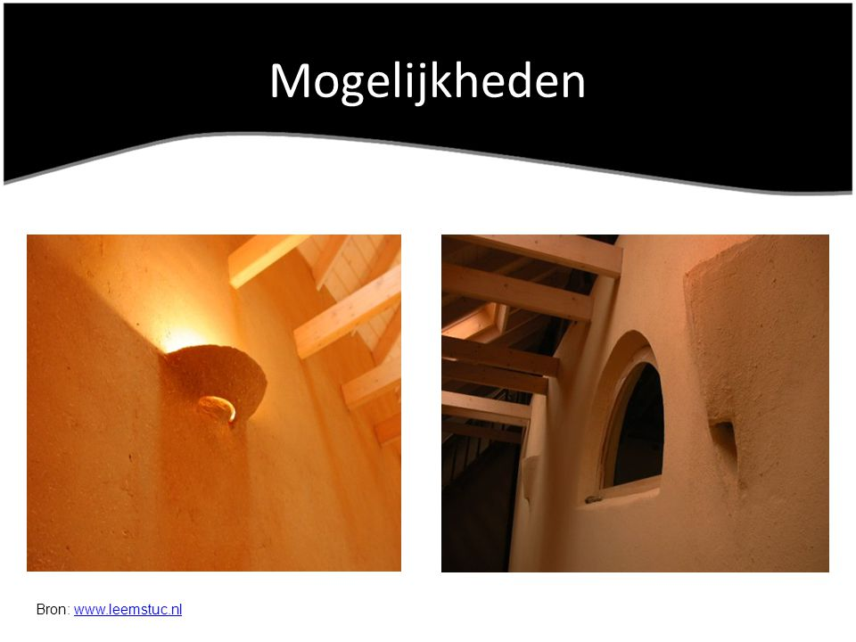 Mogelijkheden Bron: www.leemstuc.nlwww.leemstuc.nl