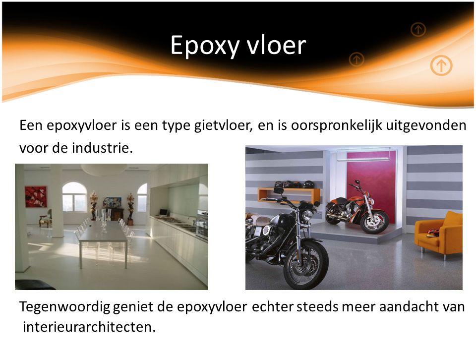 Epoxy vloer Een epoxyvloer is een type gietvloer, en is oorspronkelijk uitgevonden voor de industrie. Tegenwoordig geniet de epoxyvloer echter steeds