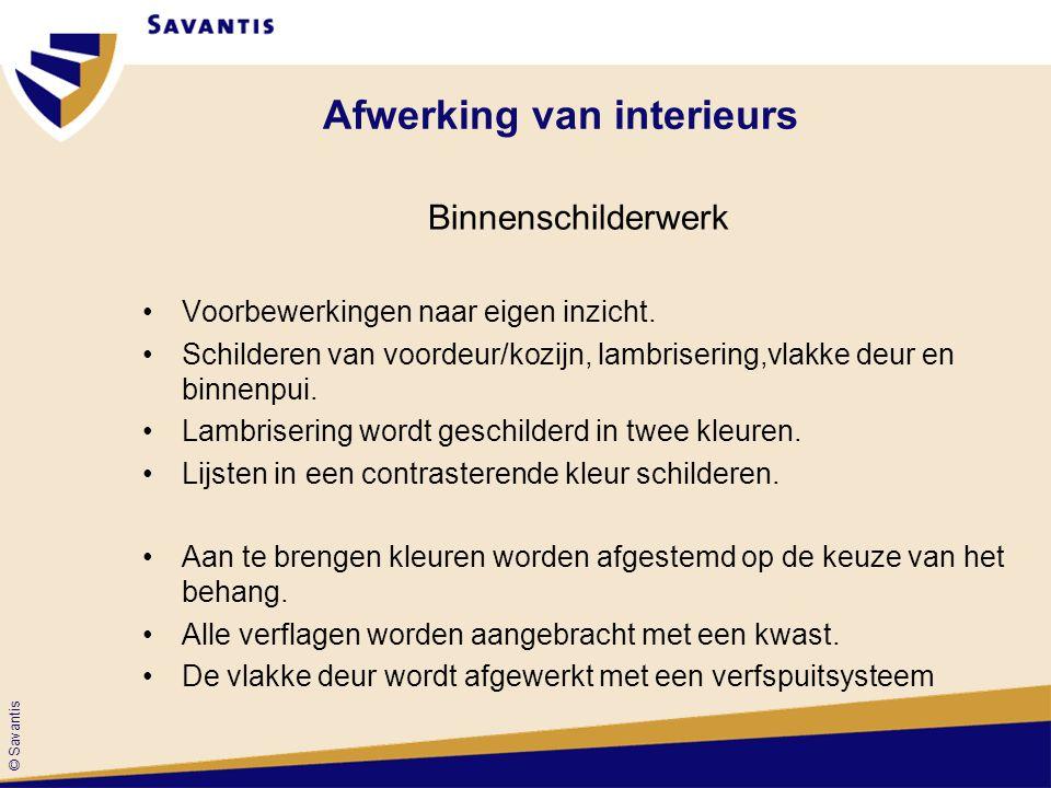 © Savantis Afwerking van interieurs Binnenschilderwerk Voorbewerkingen naar eigen inzicht. Schilderen van voordeur/kozijn, lambrisering,vlakke deur en