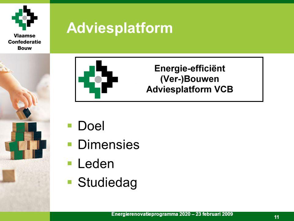 Energierenovatieprogramma 2020 – 23 februari 2009 11 Adviesplatform  Doel  Dimensies  Leden  Studiedag