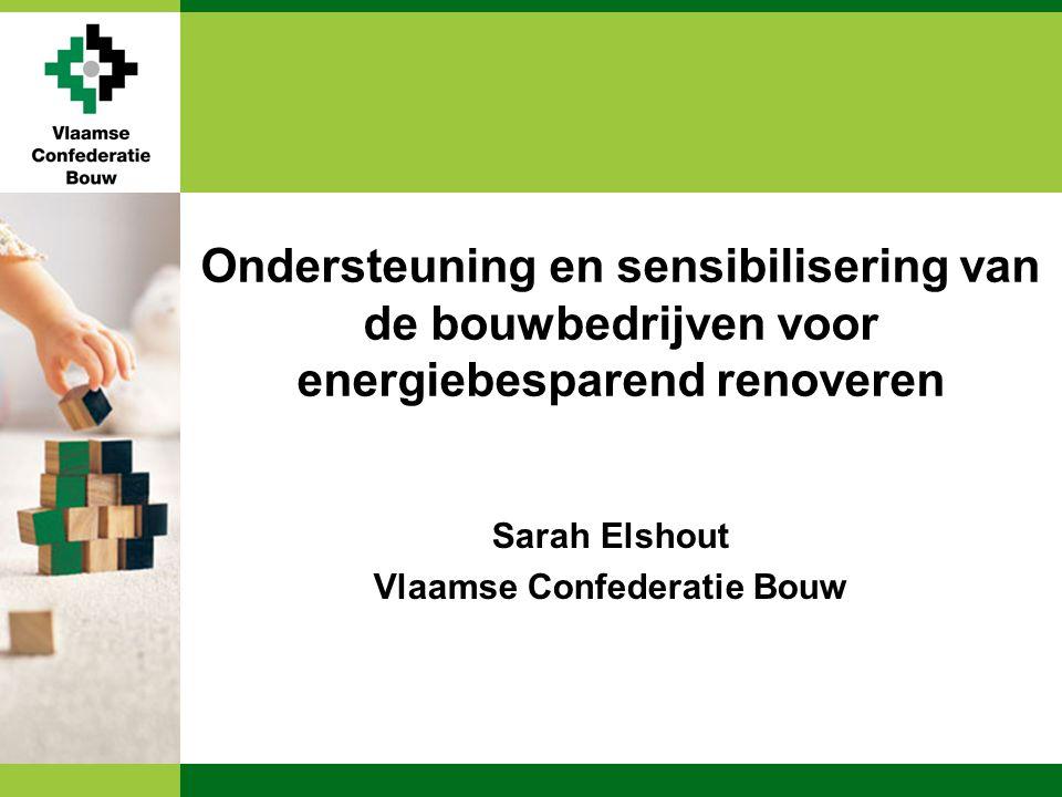 Sarah Elshout Vlaamse Confederatie Bouw Ondersteuning en sensibilisering van de bouwbedrijven voor energiebesparend renoveren