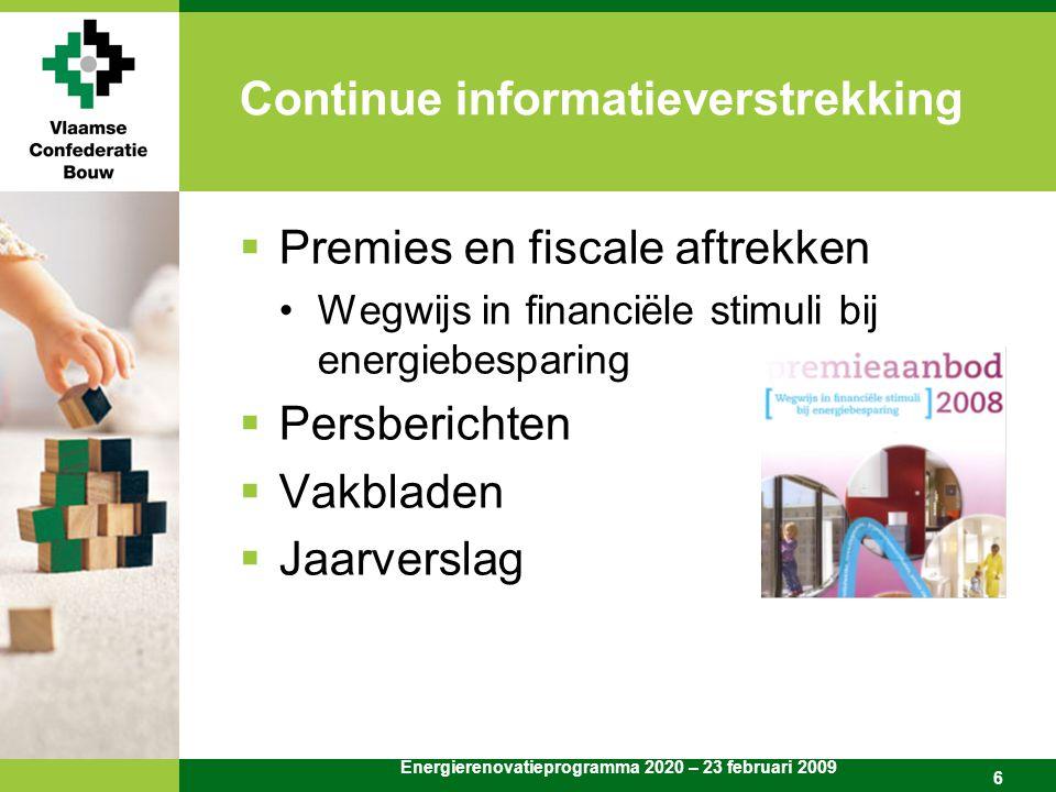 Energierenovatieprogramma 2020 – 23 februari 2009 6 Continue informatieverstrekking  Premies en fiscale aftrekken Wegwijs in financiële stimuli bij energiebesparing  Persberichten  Vakbladen  Jaarverslag
