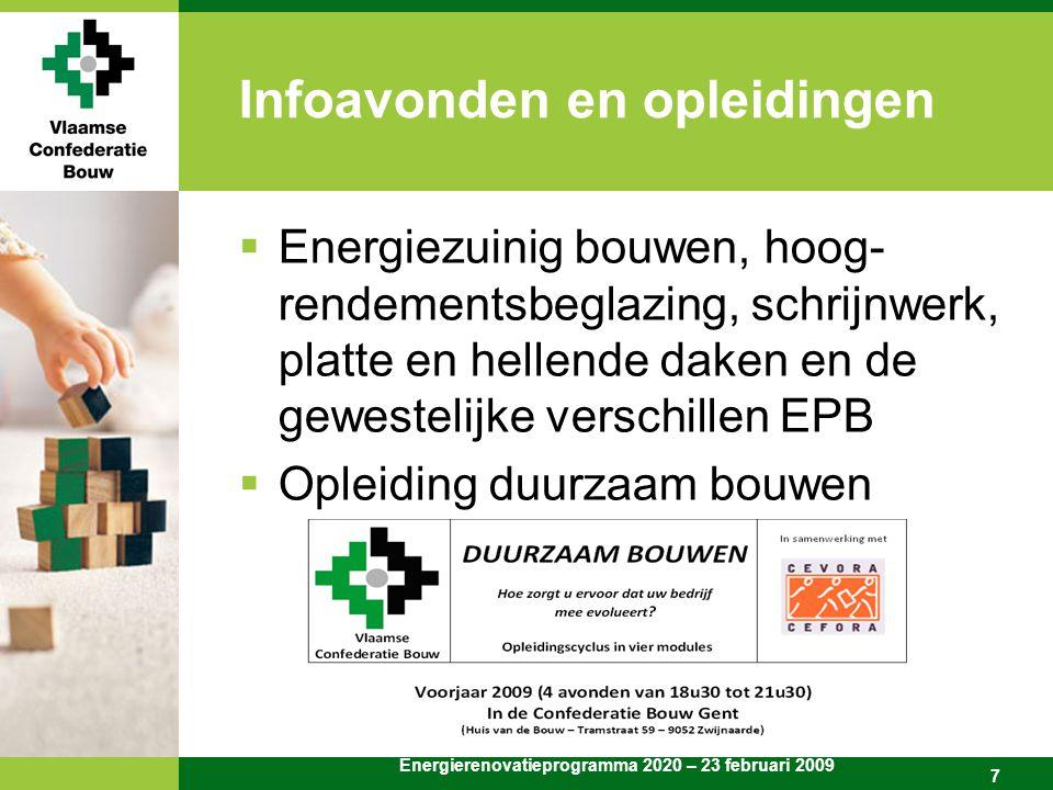 Energierenovatieprogramma 2020 – 23 februari 2009 7 Infoavonden en opleidingen  Energiezuinig bouwen, hoog- rendementsbeglazing, schrijnwerk, platte en hellende daken en de gewestelijke verschillen EPB  Opleiding duurzaam bouwen