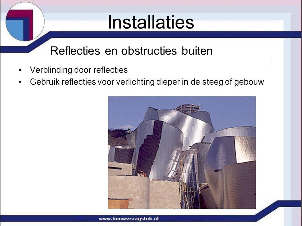 Reflecties en obstructies buiten Verblinding door reflecties Gebruik reflecties voor verlichting dieper in de steeg of gebouw Installaties