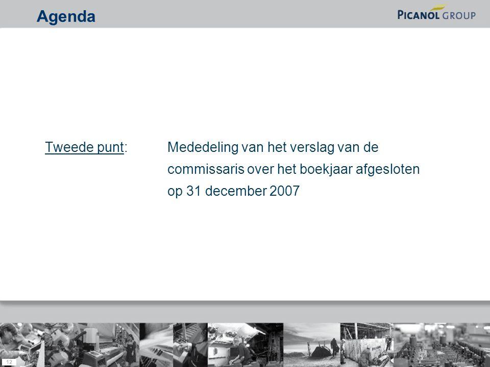 12 Tweede punt: Mededeling van het verslag van de commissaris over het boekjaar afgesloten op 31 december 2007 Agenda