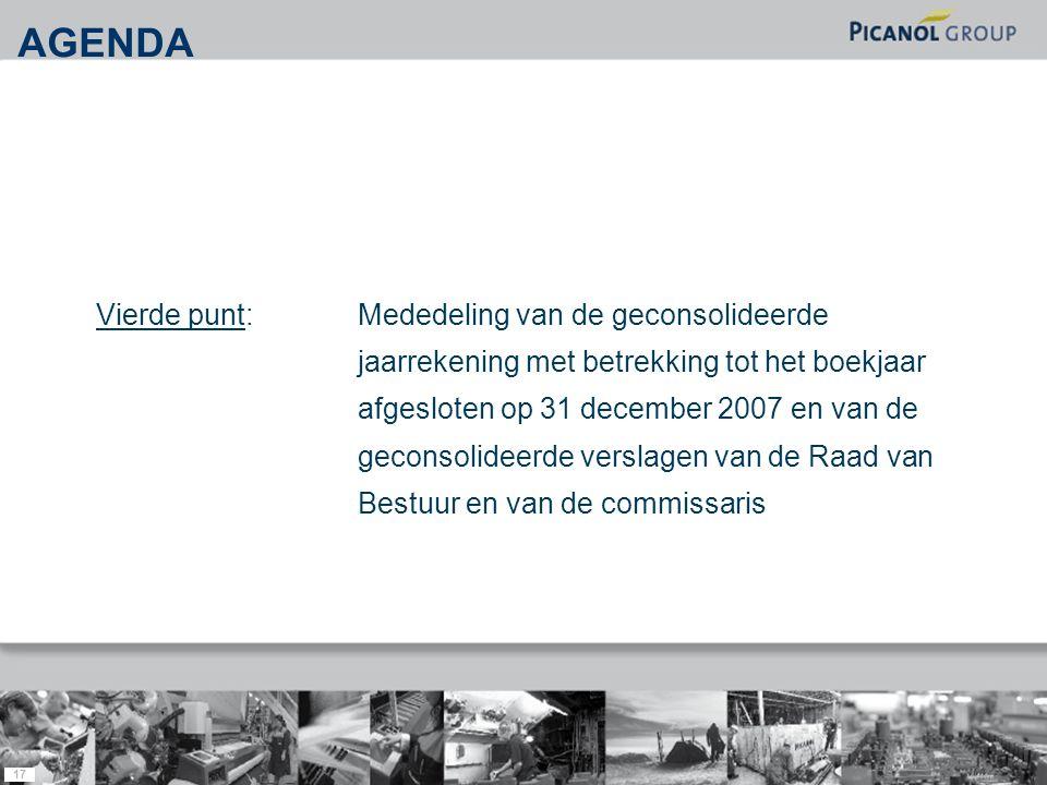 17 Vierde punt: Mededeling van de geconsolideerde jaarrekening met betrekking tot het boekjaar afgesloten op 31 december 2007 en van de geconsolideerde verslagen van de Raad van Bestuur en van de commissaris AGENDA
