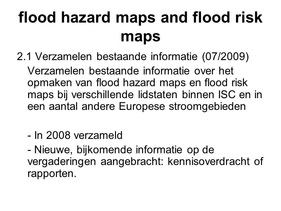 flood hazard maps and flood risk maps 2.2 Vaststellen gezamenlijke specificaties (12/2009) Vaststellen van de gezamenlijke specificaties die gebruikt worden door de verschillende lidstaten binnen de ISC voor de opmaak van flood hazard maps en flood risk maps - Ingevulde vragenlijst over de technische specificaties.