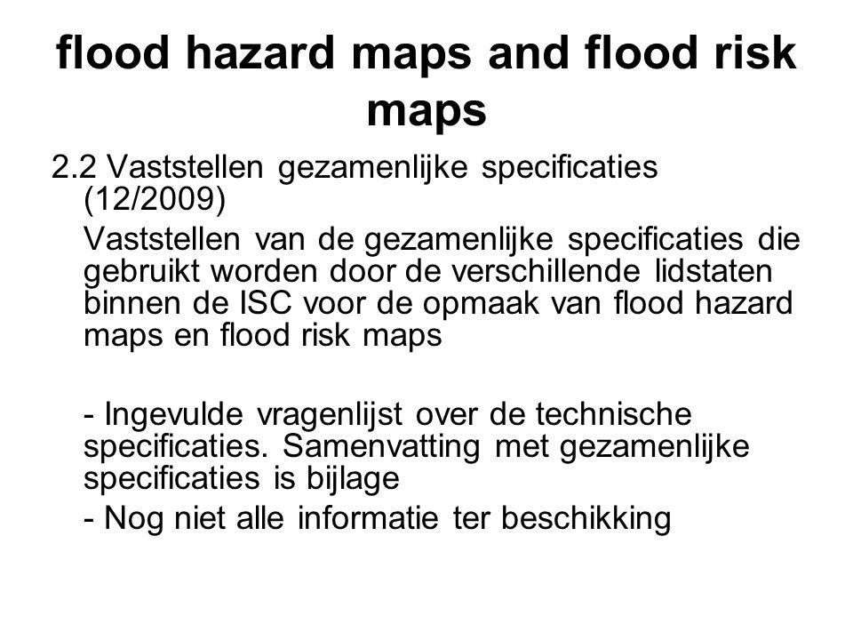 flood hazard maps and flood risk maps 2.2 Vaststellen gezamenlijke specificaties (12/2009) Vaststellen van de gezamenlijke specificaties die gebruikt