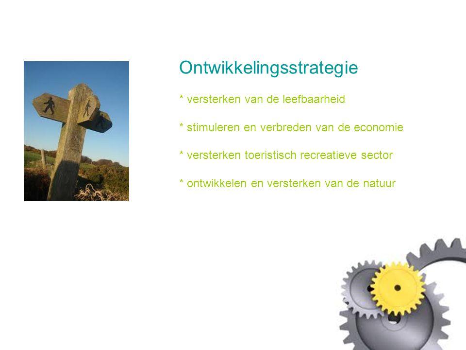 Ontwikkelingsstrategie * versterken van de leefbaarheid * stimuleren en verbreden van de economie * versterken toeristisch recreatieve sector * ontwikkelen en versterken van de natuur