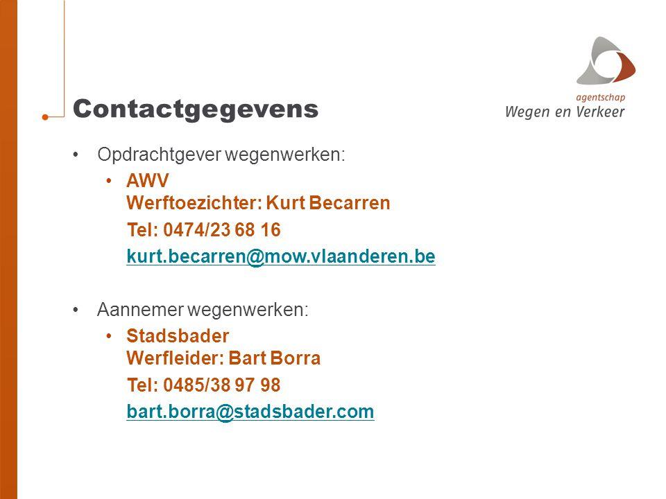 Contactgegevens Opdrachtgever wegenwerken: AWV Werftoezichter: Kurt Becarren Tel: 0474/23 68 16 kurt.becarren@mow.vlaanderen.be Aannemer wegenwerken: