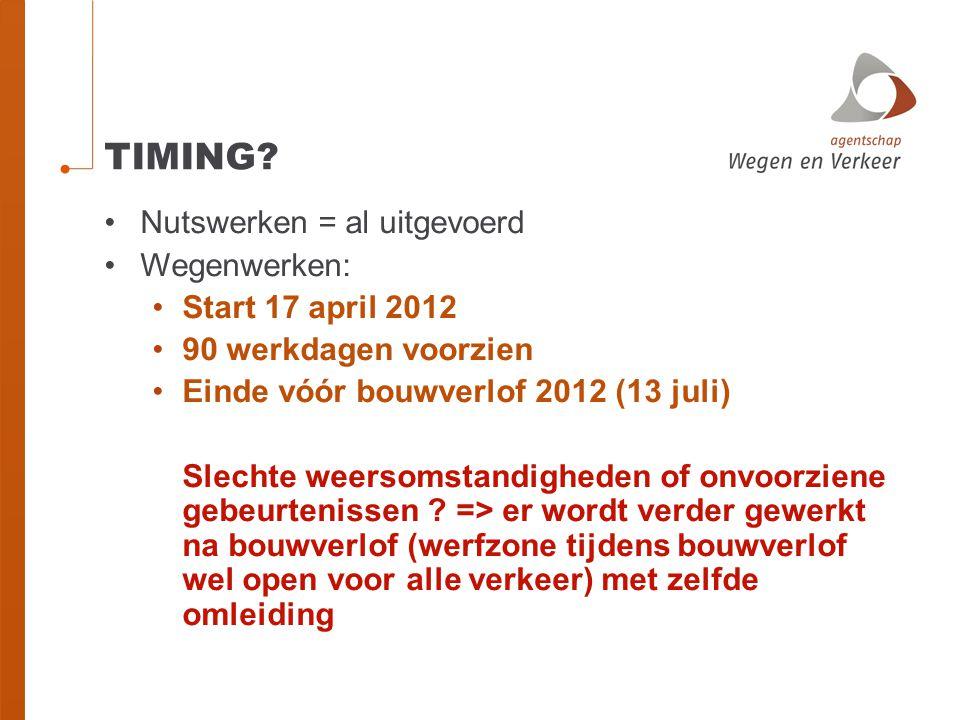 TIMING? Nutswerken = al uitgevoerd Wegenwerken: Start 17 april 2012 90 werkdagen voorzien Einde vóór bouwverlof 2012 (13 juli) Slechte weersomstandigh