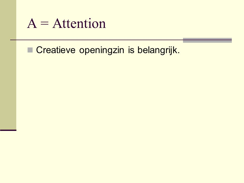 A = Attention Creatieve openingzin is belangrijk.