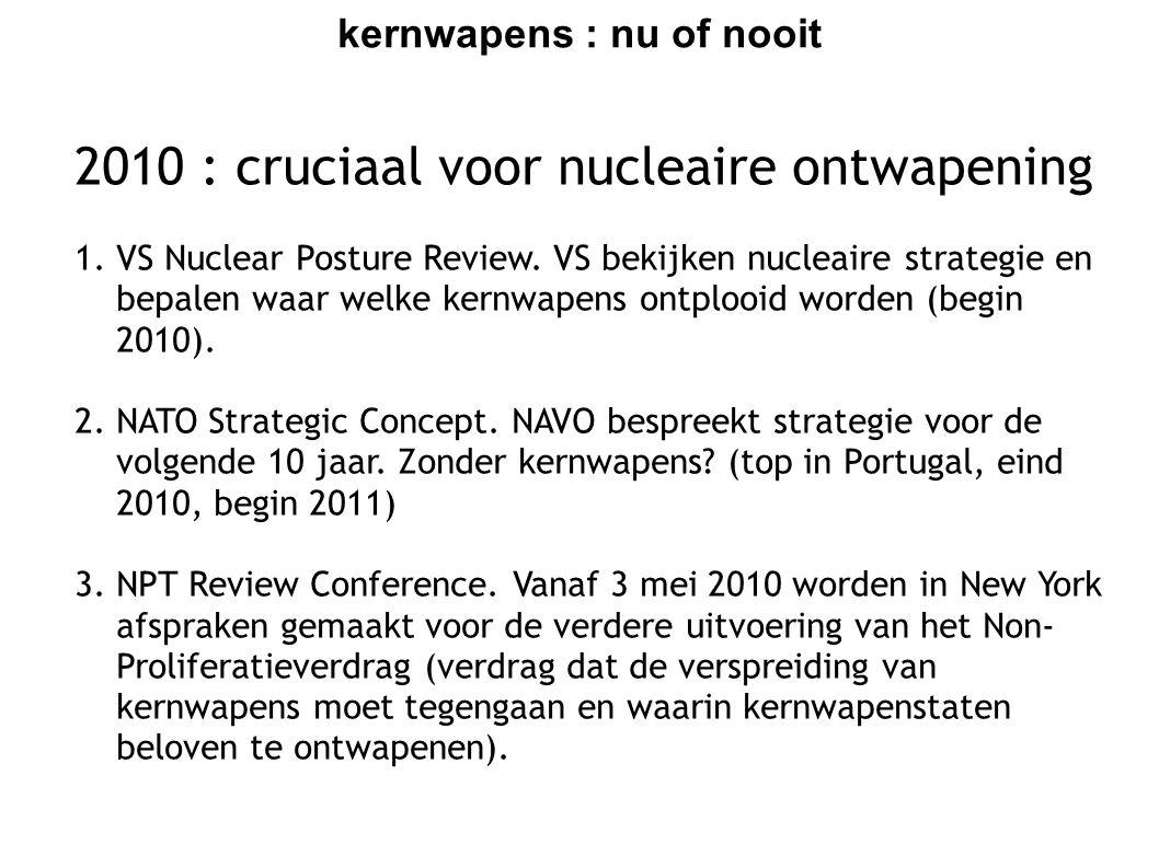 kernwapens : nu of nooit 2010 : cruciaal voor nucleaire ontwapening 1.VS Nuclear Posture Review. VS bekijken nucleaire strategie en bepalen waar welke