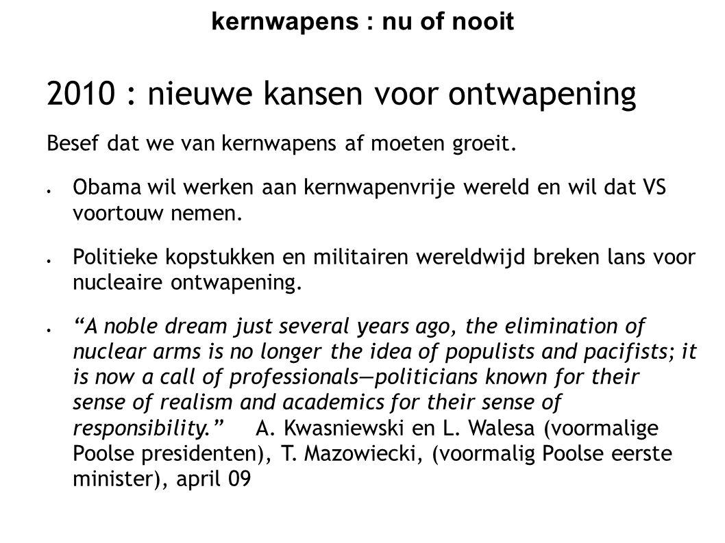 kernwapens : nu of nooit 2010 : nieuwe kansen voor ontwapening Besef dat we van kernwapens af moeten groeit.  Obama wil werken aan kernwapenvrije wer