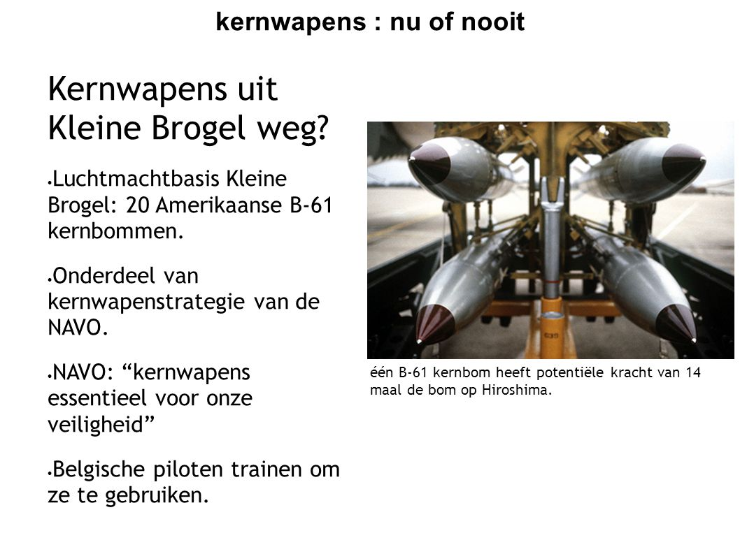 kernwapens : nu of nooit NAVO zonder kernwapens.