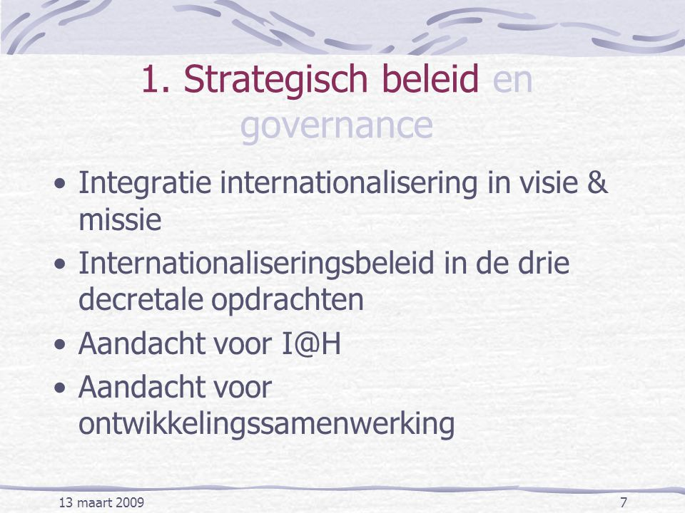13 maart 20097 1. Strategisch beleid en governance Integratie internationalisering in visie & missie Internationaliseringsbeleid in de drie decretale