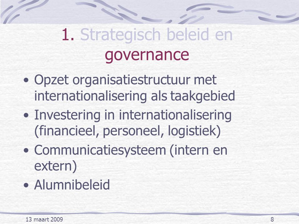 13 maart 20098 1. Strategisch beleid en governance Opzet organisatiestructuur met internationalisering als taakgebied Investering in internationaliser
