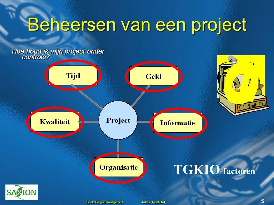 5 Boek: Projectmanagement Auteur: Roel Grit Beheersen van een project Hoe houd ik mijn project onder controle? TGKIO -factoren Qi O