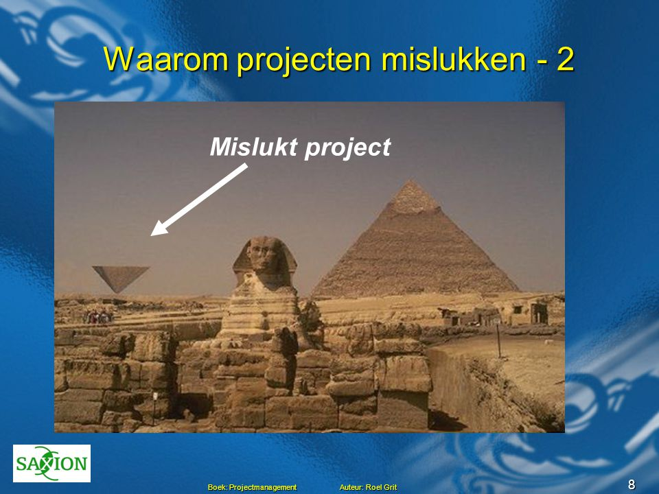 8 Boek: Projectmanagement Auteur: Roel Grit Waarom projecten mislukken - 2 Waarom projecten mislukken - 2 Onduidelijk doel Definitiewijzigingen Een on