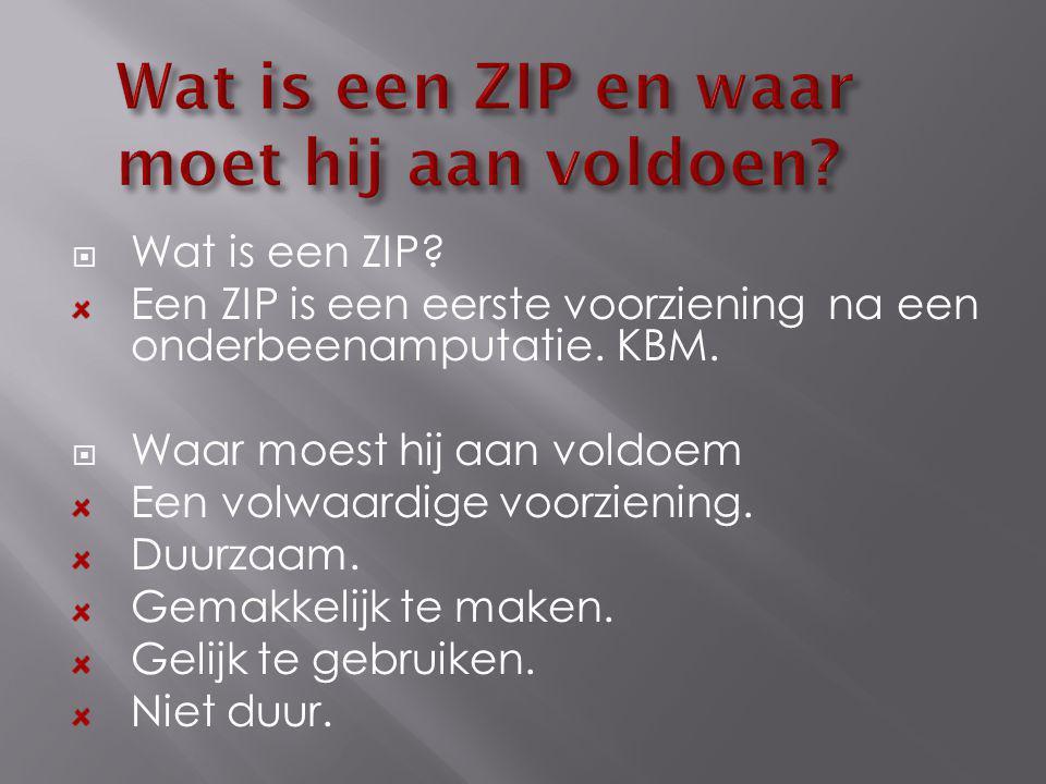  Wat is een ZIP? Een ZIP is een eerste voorziening na een onderbeenamputatie. KBM.  Waar moest hij aan voldoem Een volwaardige voorziening. Duurzaam