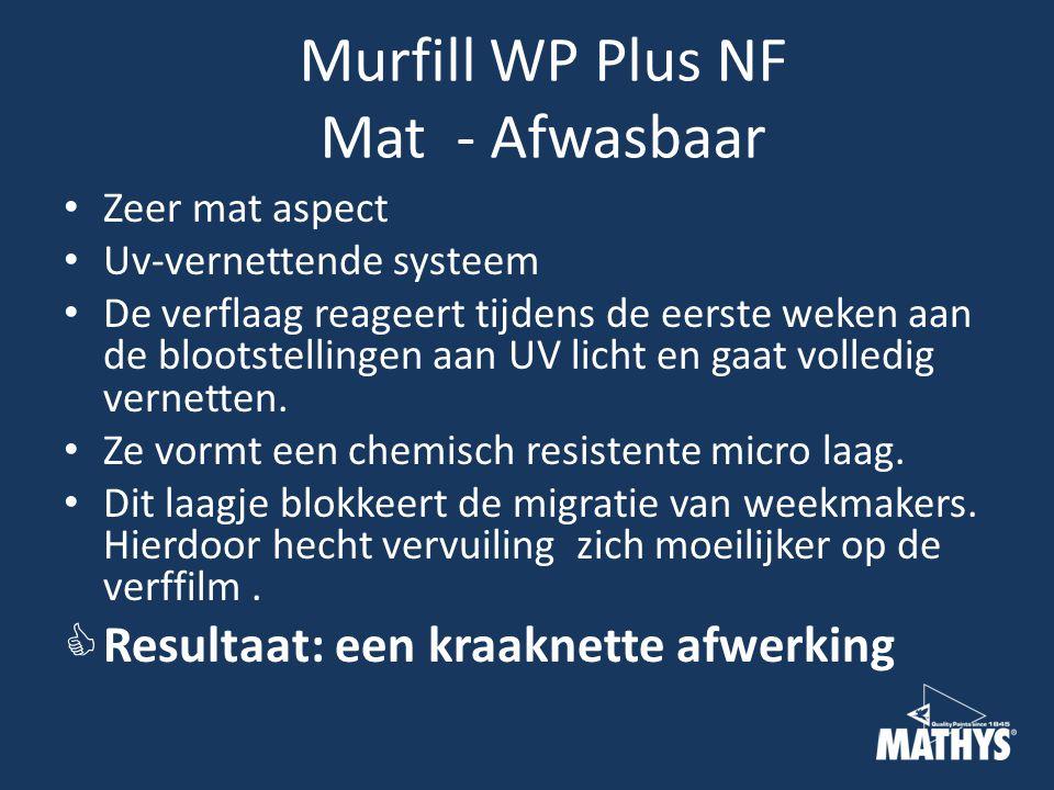 Murfill WP Plus NF Mat - Afwasbaar Zeer mat aspect Uv-vernettende systeem De verflaag reageert tijdens de eerste weken aan de blootstellingen aan UV licht en gaat volledig vernetten.