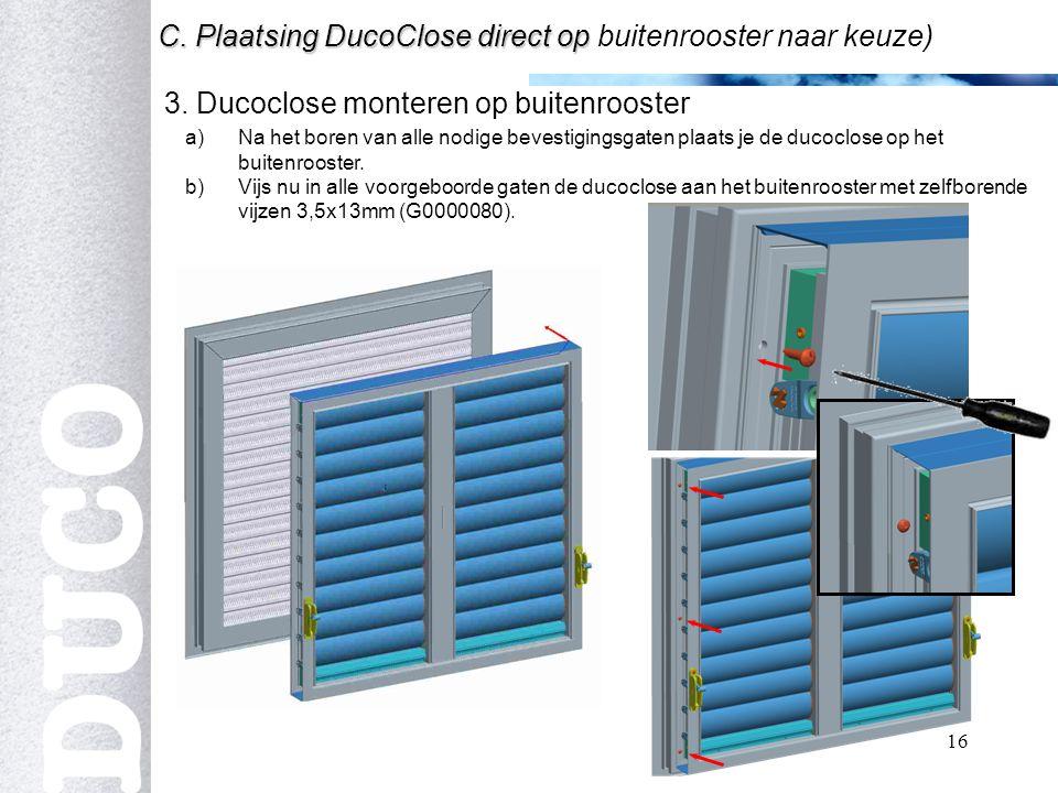 16 3.Ducoclose monteren op buitenrooster b C. Plaatsing DucoClose direct op C.