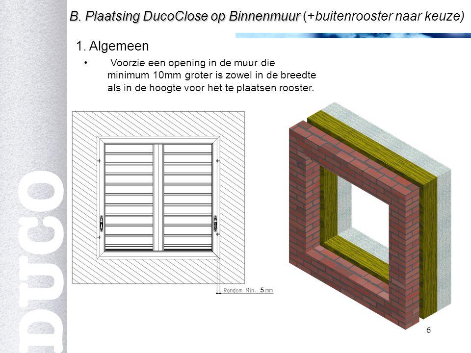 6 1.Algemeen B. Plaatsing DucoClose op Binnenmuur B.