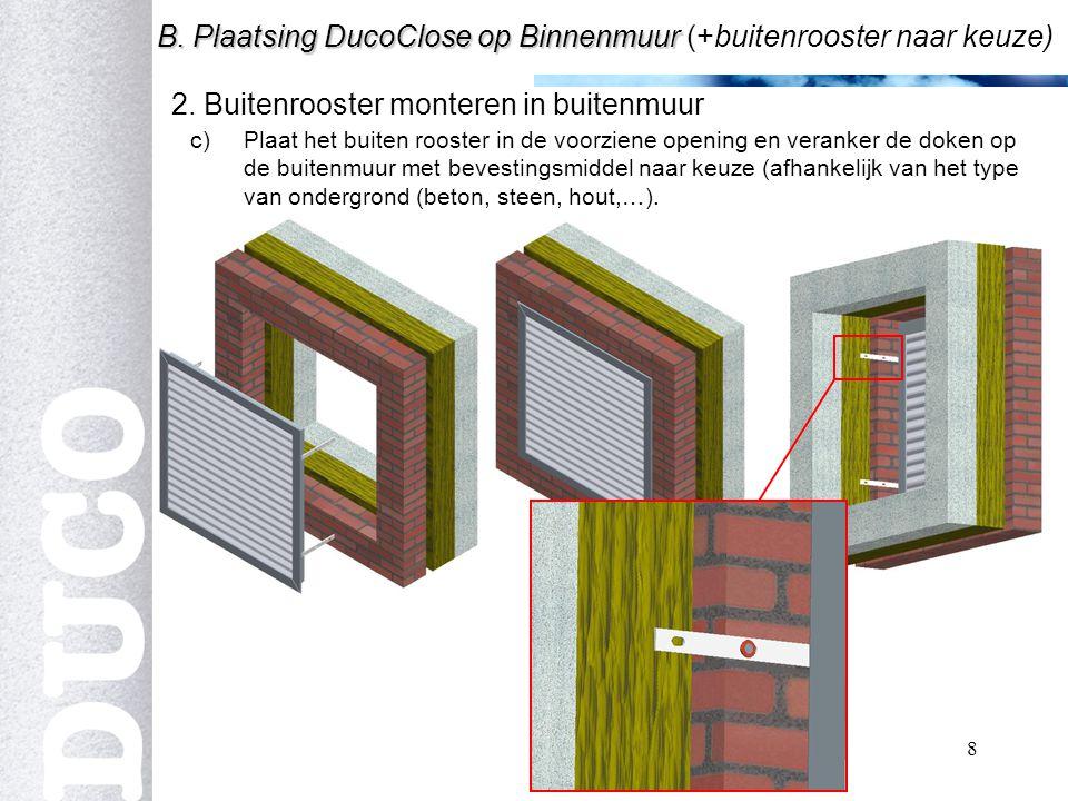 8 2.Buitenrooster monteren in buitenmuur B. Plaatsing DucoClose op Binnenmuur B.