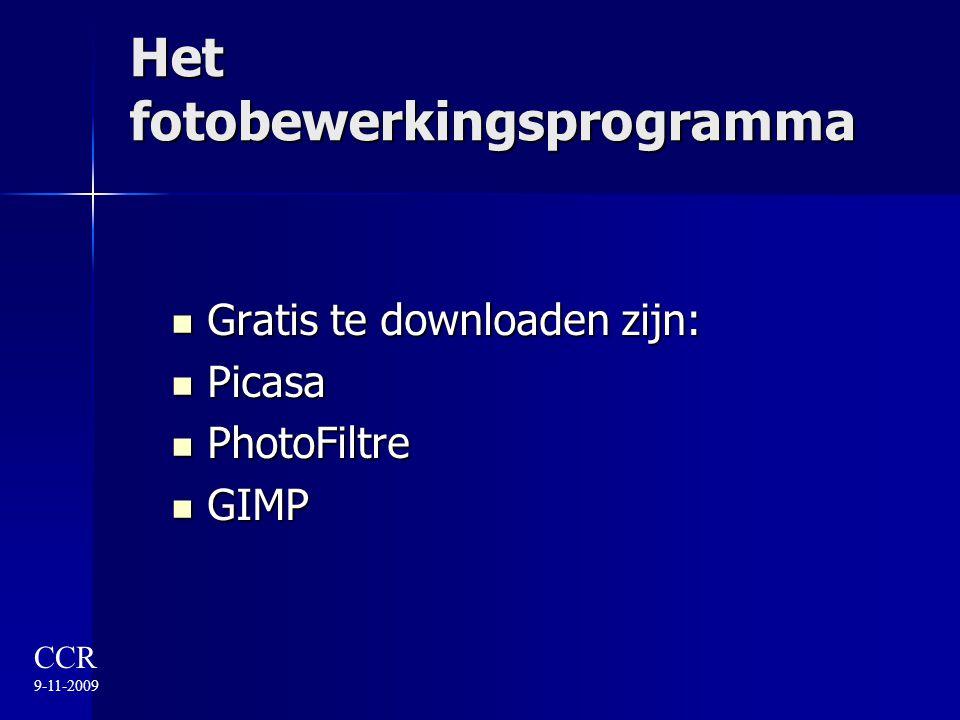 Het fotobewerkingsprogramma Gratis te downloaden zijn: Gratis te downloaden zijn: Picasa Picasa PhotoFiltre PhotoFiltre GIMP GIMP CCR 9-11-2009