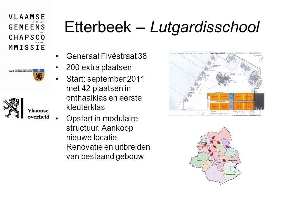 Etterbeek – Lutgardisschool Generaal Fivéstraat 38 200 extra plaatsen Start: september 2011 met 42 plaatsen in onthaalklas en eerste kleuterklas Opsta