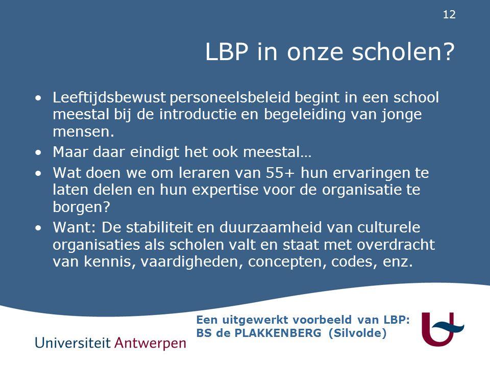 12 LBP in onze scholen? Leeftijdsbewust personeelsbeleid begint in een school meestal bij de introductie en begeleiding van jonge mensen. Maar daar ei
