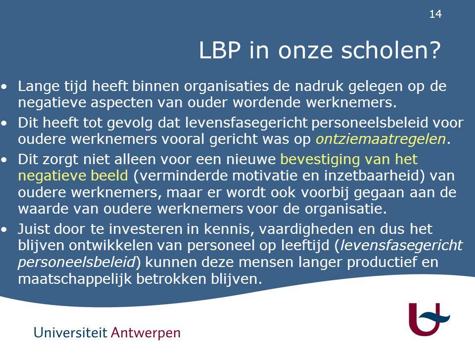 14 LBP in onze scholen? Lange tijd heeft binnen organisaties de nadruk gelegen op de negatieve aspecten van ouder wordende werknemers. Dit heeft tot g
