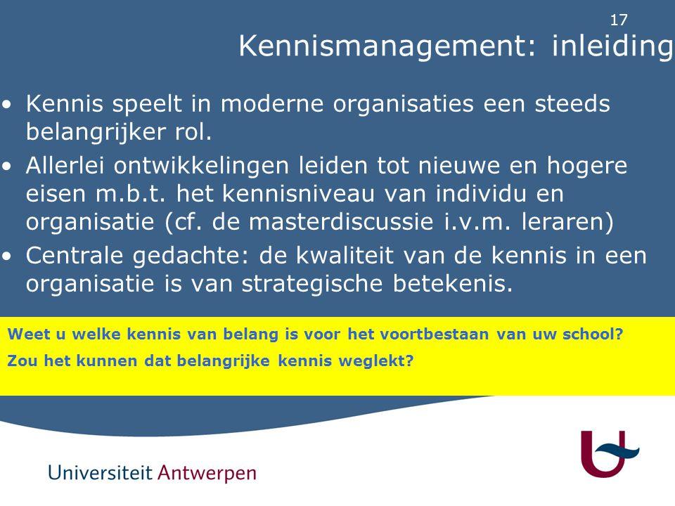 17 Kennismanagement: inleiding Kennis speelt in moderne organisaties een steeds belangrijker rol. Allerlei ontwikkelingen leiden tot nieuwe en hogere
