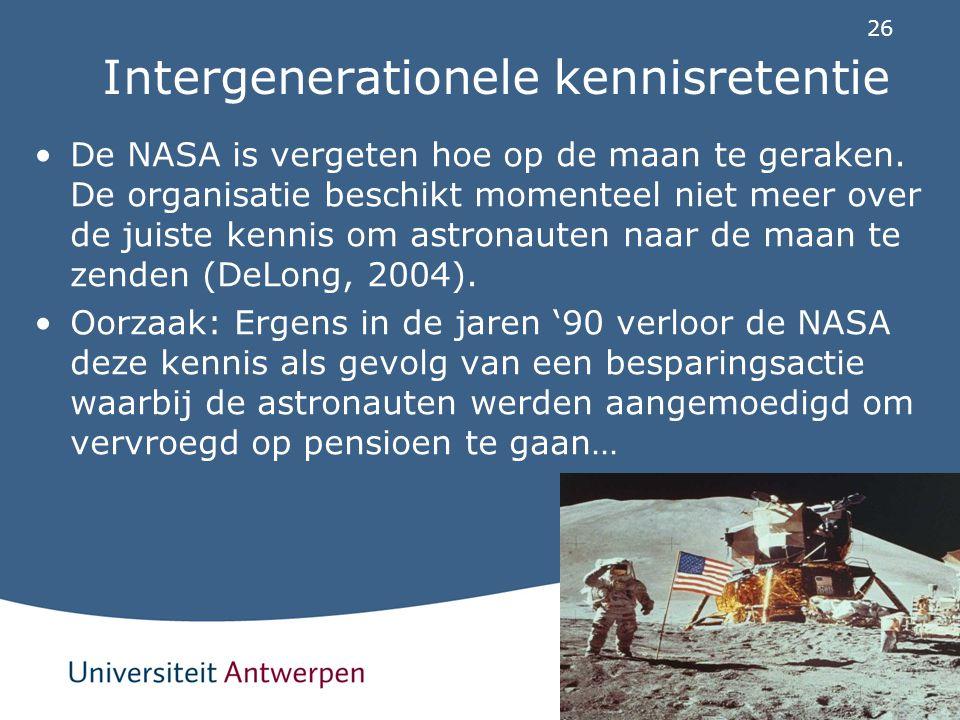 26 Intergenerationele kennisretentie De NASA is vergeten hoe op de maan te geraken. De organisatie beschikt momenteel niet meer over de juiste kennis
