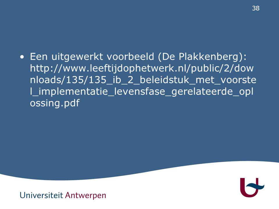 38 Een uitgewerkt voorbeeld (De Plakkenberg): http://www.leeftijdophetwerk.nl/public/2/dow nloads/135/135_ib_2_beleidstuk_met_voorste l_implementatie_