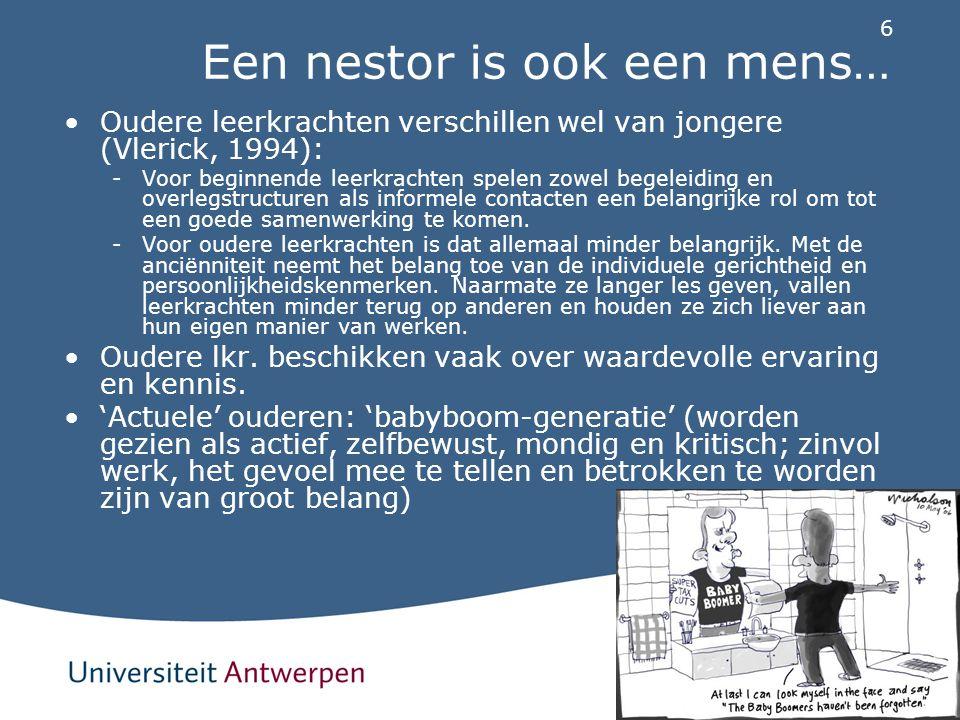 6 Een nestor is ook een mens… Oudere leerkrachten verschillen wel van jongere (Vlerick, 1994): -Voor beginnende leerkrachten spelen zowel begeleiding
