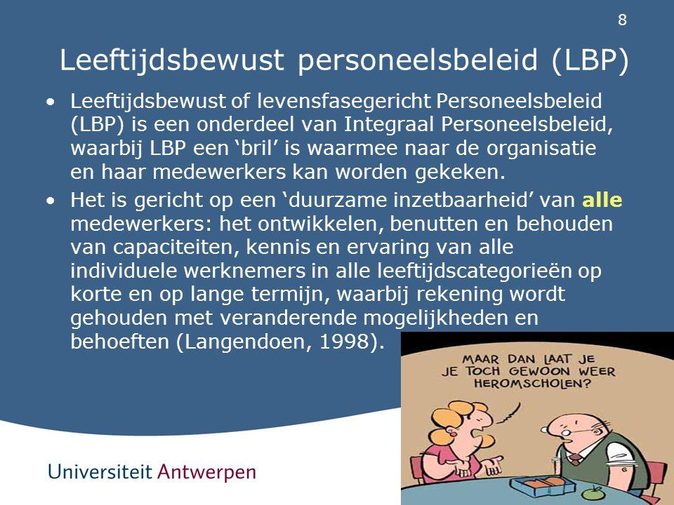 8 Leeftijdsbewust personeelsbeleid (LBP) Leeftijdsbewust of levensfasegericht Personeelsbeleid (LBP) is een onderdeel van Integraal Personeelsbeleid,