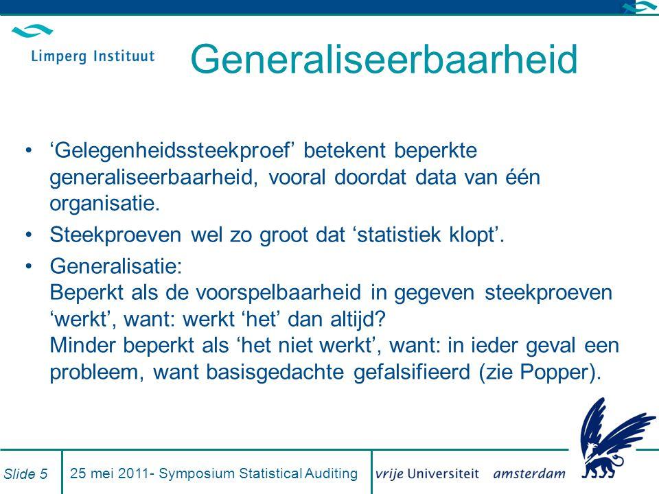 Generaliseerbaarheid 'Gelegenheidssteekproef' betekent beperkte generaliseerbaarheid, vooral doordat data van één organisatie.