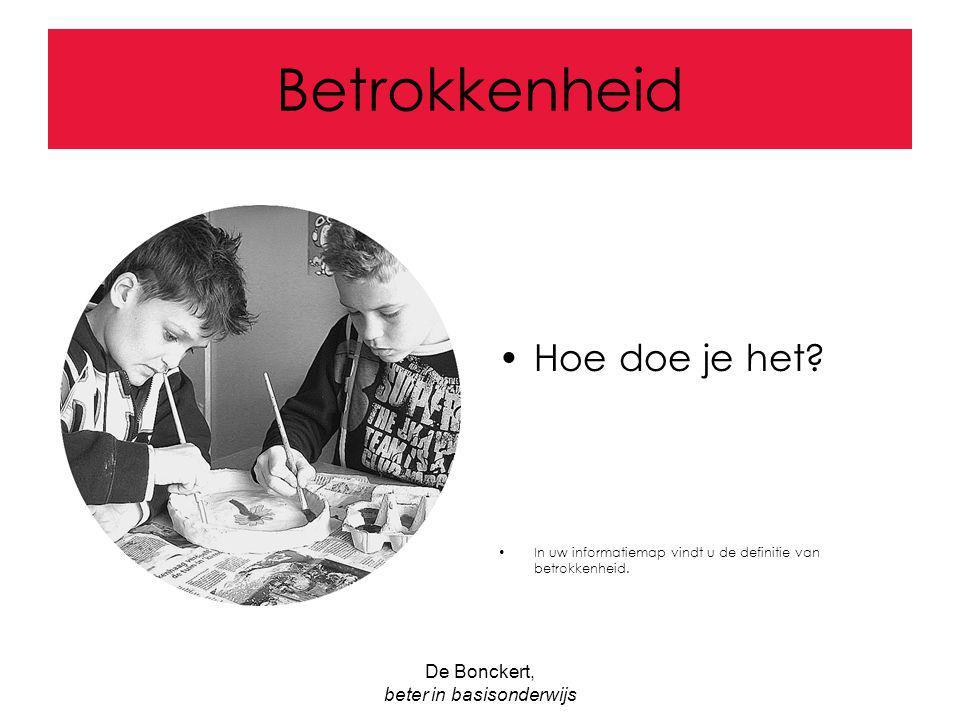 De Bonckert, beter in basisonderwijs Betrokkenheid Hoe doe je het? In uw informatiemap vindt u de definitie van betrokkenheid.