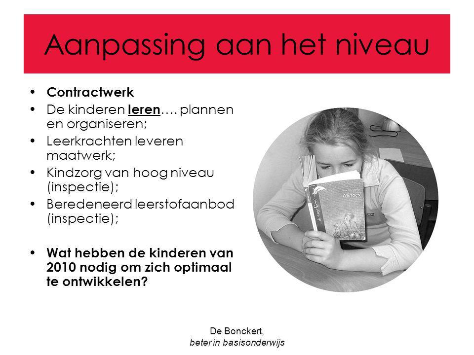 De Bonckert, beter in basisonderwijs Aanpassing aan het niveau Contractwerk De kinderen leren …. plannen en organiseren; Leerkrachten leveren maatwerk