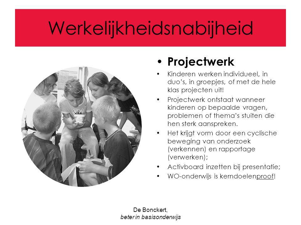 De Bonckert, beter in basisonderwijs Werkelijkheidsnabijheid Projectwerk Kinderen werken individueel, in duo's, in groepjes, of met de hele klas proje